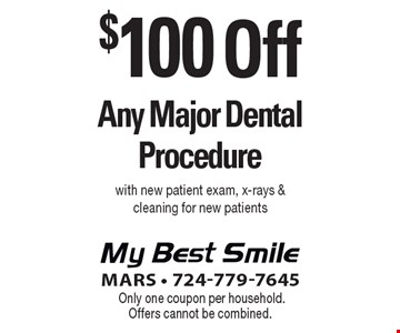 $100 Off Any Major Dental Procedure. With new patient exam, x-rays & cleaning. For new patients. Only one coupon per household. Offers cannot be combined.