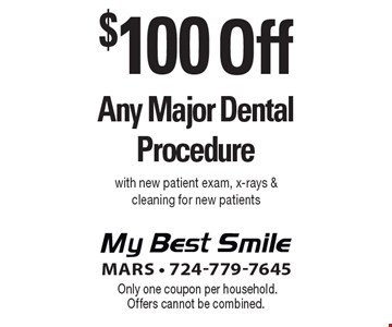 $100 Off Any Major Dental Procedure with new patient exam, x-rays & cleaning for new patients. Only one coupon per household. Offers cannot be combined.
