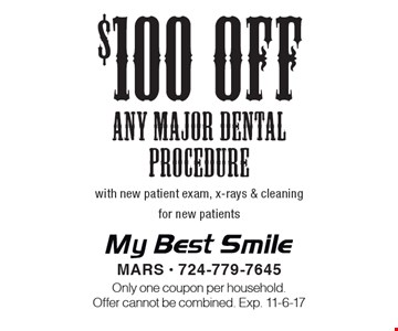 $100 off any major dental procedure with new patient exam, x-rays & cleaning for new patients. Only one coupon per household. Offer cannot be combined. Exp. 11-6-17