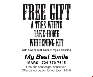 Free gift a tres-white take-home whitening kit. With new patient exam, x-rays & cleaning. Only one coupon per household. Offer cannot be combined. Exp. 11-6-17