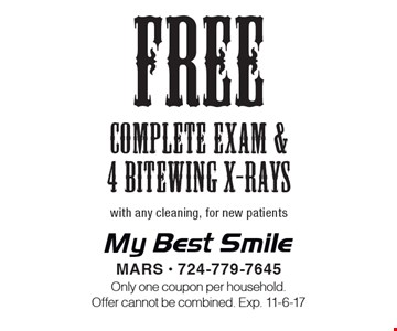 Free complete exam & 4 bitewing x-rays. With any cleaning, for new patients. Only one coupon per household. Offer cannot be combined. Exp. 11-6-17