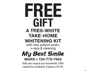 FREE Gift - a Tres-White take-home whitening kit with new patient exam, x-rays & cleaning. Only one coupon per household. Offer cannot be combined. Expires 2/5/18.