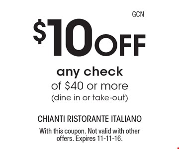 $10 Off any check of $40 or more (dine in or take-out) GCN. With this coupon. Not valid with other offers. Expires 11-11-16.