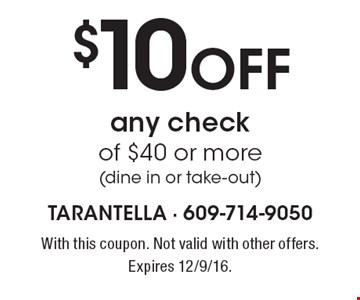 $10 Off any check of $40 or more (dine in or take-out). With this coupon. Not valid with other offers. Expires 12/9/16.