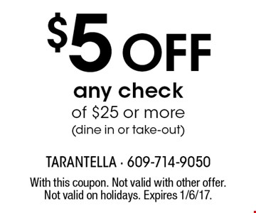 $5 Off any check of $25 or more (dine in or take-out). With this coupon. Not valid with other offer. Not valid on holidays. Expires 1/6/17.