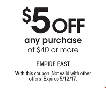 $5 off any purchase of $40 or more. With this coupon. Not valid with other offers. Expires 5/12/17.