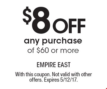 $8 off any purchase of $60 or more. With this coupon. Not valid with other offers. Expires 5/12/17.