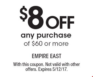 $8off any purchase of $60 or more. With this coupon. Not valid with other offers. Expires 5/12/17.