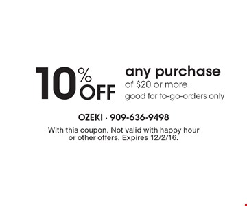 10% off any purchase of $20 or more good for to-go-orders only. With this coupon. Not valid with happy hour or other offers. Expires 12/2/16.