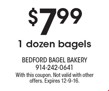 $7.99 1 dozen bagels. With this coupon. Not valid with other offers. Expires 12-9-16.
