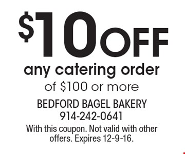 $10 Off any catering order of $100 or more. With this coupon. Not valid with other offers. Expires 12-9-16.