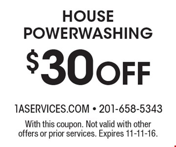 $30 Off HOUSE POWERWASHING. With this coupon. Not valid with other offers or prior services. Expires 11-11-16.