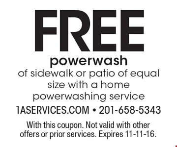 free power wash of sidewalk or patio of equal size with a home powerwashing service. With this coupon. Not valid with other offers or prior services. Expires 11-11-16.