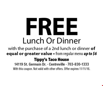 Free Lunch Or Dinner with the purchase of a 2nd lunch or dinner of equal or greater value - from regular menu up to $6. With this coupon. Not valid with other offers. Offer expires 11/11/16.