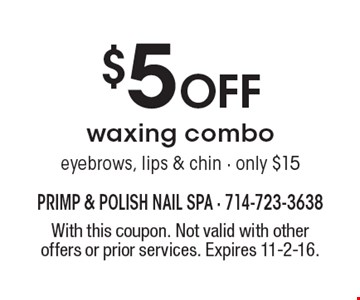 $5 Off waxing combo - eyebrows, lips & chin - only $15. With this coupon. Not valid with other offers or prior services. Expires 11-2-16.