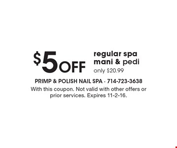 $5 Off regular spa mani & pedi - only $20.99. With this coupon. Not valid with other offers or prior services. Expires 11-2-16.