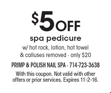 $5 Off spa pedicure - w/ hot rock, lotion, hot towel & calluses removed - only $20. With this coupon. Not valid with other offers or prior services. Expires 11-2-16.