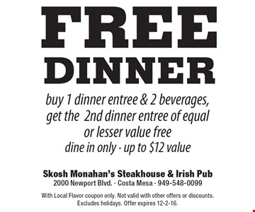 Free Dinner. Buy 1 dinner entree & 2 beverages, get the2nd dinner entree of equal or lesser value free. Dine in only. Up to $12 value. With Local Flavor coupon only. Not valid with other offers or discounts. Excludes holidays. Offer expires 12-2-16.