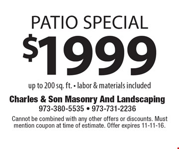 $1999 patio special up to 200 sq. ft. - labor & materials included. Cannot be combined with any other offers or discounts. Must mention coupon at time of estimate. Offer expires 11-11-16.