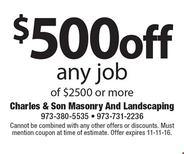 $500 off any job of $2500 or more. Cannot be combined with any other offers or discounts. Must mention coupon at time of estimate. Offer expires 11-11-16.
