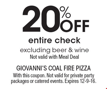 20% Off entire check, excluding beer & wine. Not valid with Meal Deal. With this coupon. Not valid for private party packages or catered events. Expires 12-9-16.