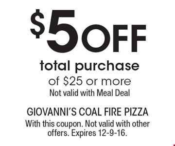 $5 Off total purchase of $25 or more. Not valid with Meal Deal. With this coupon. Not valid with other offers. Expires 12-9-16.