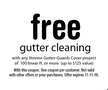 Free gutter cleaning with any Xtreme Gutter Guards Cover project of 100 linear ft. or more (up to $125 value). With this coupon. One coupon per customer. Not valid with other offers or prior purchases. Offer expires 11-11-16.