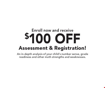 Enroll now and receive$100 OFF Assessment & Registration!. An in-depth analysis of your child's number sense, grade readiness and other math strengths and weaknesses.