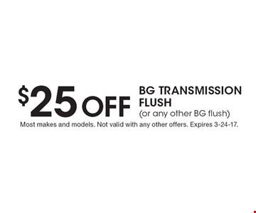 $25 Off BG Transmission Flush (or any other BG flush). Most makes and models. Not valid with any other offers. Expires 3-24-17.