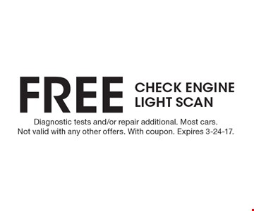 Free Check Engine Light Scan. Diagnostic tests and/or repair additional. Most cars.Not valid with any other offers. With coupon. Expires 3-24-17.