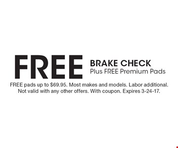 Free Brake Check Plus FREE Premium Pads. FREE pads up to $69.95. Most makes and models. Labor additional. Not valid with any other offers. With coupon. Expires 3-24-17.