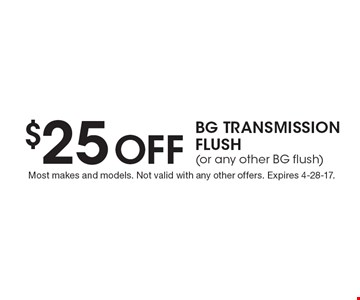 $25 Off BG Transmission Flush (or any other BG flush). Most makes and models. Not valid with any other offers. Expires 4-28-17.