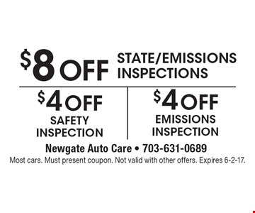 $8 off state/emissions inspections. $4 off safety inspection. $4 off emissions inspection. Most cars. Must present coupon. Not valid with other offers. Expires 6-2-17.