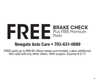 Free brake check plus free premium pads. Free pads up to $69.95. Most makes and models. Labor additional. Not valid with any other offers. With coupon. Expires 6-2-17.