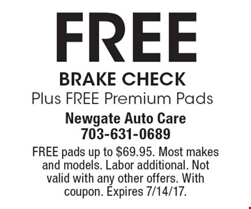 Free Brake Check Plus FREE Premium Pads. FREE pads up to $69.95. Most makes and models. Labor additional. Not valid with any other offers. With coupon. Expires 7/14/17.