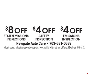 $8 Off STATE/EMISSIONS INSPECTIONS. $4 Off SAFETY INSPECTION. $4 Off EMISSIONS INSPECTION. . Most cars. Must present coupon. Not valid with other offers. Expires 7/14/17.