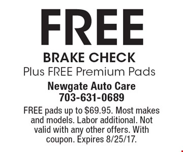Free Brake Check Plus FREE Premium Pads. FREE pads up to $69.95. Most makes and models. Labor additional. Not valid with any other offers. With coupon. Expires 8/25/17.