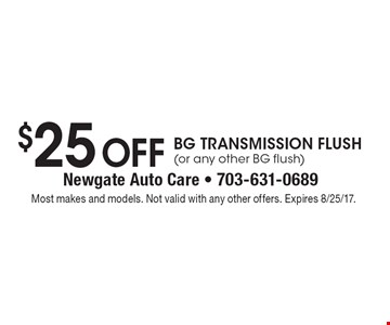 $25 Off BG Transmission Flush (or any other BG flush). Most makes and models. Not valid with any other offers. Expires 8/25/17.