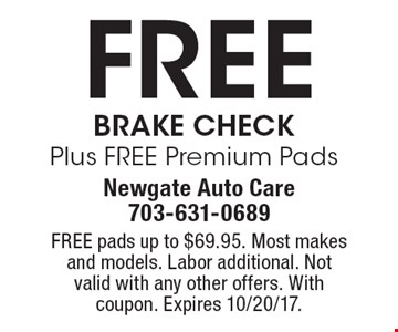 Free Brake Check Plus FREE Premium Pads. FREE pads up to $69.95. Most makes and models. Labor additional. Not valid with any other offers. With coupon. Expires 10/20/17.