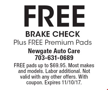 Free Brake Check Plus FREE Premium Pads. FREE pads up to $69.95. Most makes and models. Labor additional. Not valid with any other offers. With coupon. Expires 11/10/17.