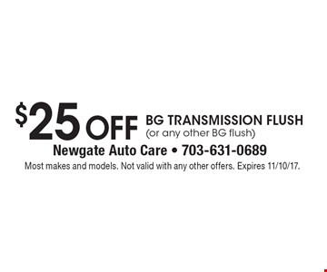 $25 Off BG Transmission Flush (or any other BG flush). Most makes and models. Not valid with any other offers. Expires 11/10/17.
