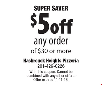 $5 off any order of $30 or more. With this coupon. Cannot be combined with any other offers. Offer expires 11-11-16.