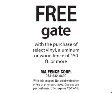 Free Gate with the purchase of select vinyl, aluminum or wood fence of 150 ft. or more. With this coupon. Not valid with other offers or prior purchases. One coupon per customer. Offer expires 12-15-16.