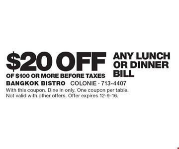$20 off any lunch or dinner bill of $100 or more before taxes. With this coupon. Dine in only. One coupon per table.Not valid with other offers. Offer expires 12-9-16.