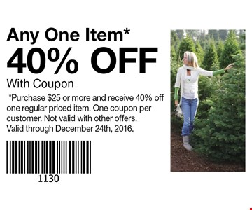 40% OFF With Coupon Any One Item**Purchase $25 or more and receive 40% off one regular priced item. One coupon per customer. Not valid with other offers.Valid through December 24th, 2016..