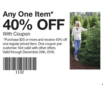 40% OFF With Coupon Any One Item*.*Purchase $25 or more and receive 40% off one regular priced item. One coupon per customer. Not valid with other offers.Valid through December 24th, 2016.