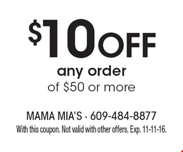 $10 Off any order of $50 or more. With this coupon. Not valid with other offers. Exp. 11-11-16.