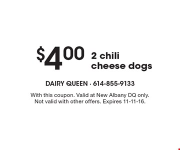 $4.00 2 chili cheese dogs. With this coupon. Valid at New Albany DQ only. Not valid with other offers. Expires 11-11-16.