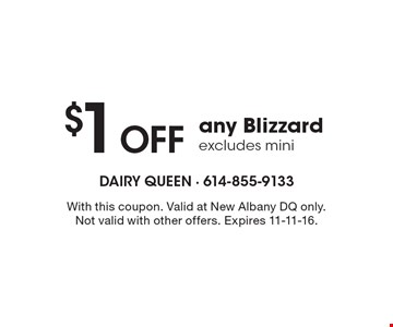 $1 OFF any Blizzard excludes mini. With this coupon. Valid at New Albany DQ only. Not valid with other offers. Expires 11-11-16.