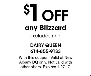 $1 Off any Blizzard excludes mini . With this coupon. Valid at New Albany DQ only. Not valid with other offers. Expires 1-27-17.